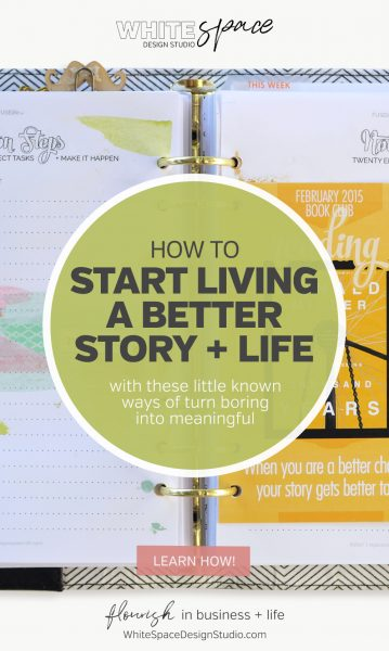 How to start living a better story with these little known ways of turn a boring reality into meaningful life | whitespacedesignstudio.com #flourishwithwhitespace #plannerprintables #fuselifeplanner #planning #productivity #plannerkit #routines #lifemeaning #bucketlist
