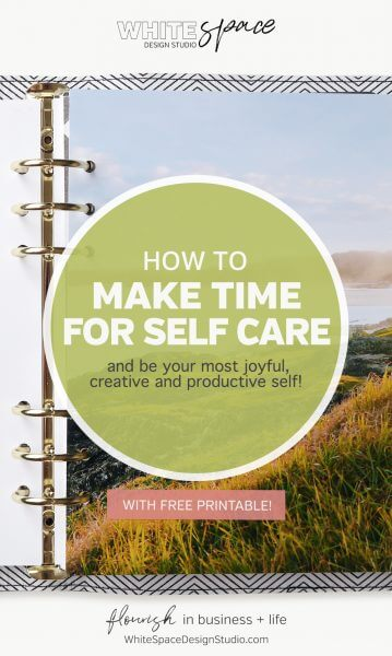 How to make time for self care to be your most joyful, creative and productive self. Live your best life with less hustle and more flow! | whitespacedesignstudio.com #flourishwithwhitespace #plannerprintables #fuselifeplanner #planning #productivity #plannerkit #selfcare #habits #routines