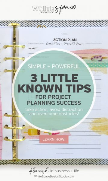The 3 little known tips for project planning success! They're simple but powerful, and can help you take action, avoid distraction and overcome obstacles. | whitespacedesignstudio.com #flourishwithwhitespace #plannerprintables #fuselifeplanner #projectplanning #productivity