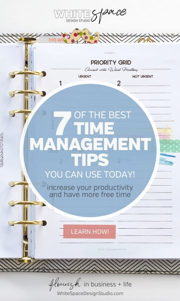 7 of the best time management tips you can use today to increase your productivity so you have more free time to enjoy life! | whitespacedesignstudio.com #flourishwithwhitespace #plannerprintables #planning #productivity #timemanagement #printableplanner #digitalplanner