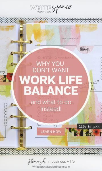 Why trying to find work life balance is a distraction and how it keeps you from living the life you are desperately seeking. This is what to do instead! | whitespacedesignstudio.com #flourishwithwhitespace #plannerprintables #planning #productivity #worklifebalance