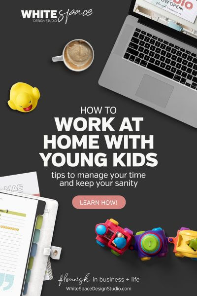 Use these tips to manage your time and keep your sanity when you work at home with young kids. You can grow a successful business and enjoy life with your family. >>> start today! | whitespacedesignstudio.com #flourishwithwhitespace #planning #productivity #routines #workathomemum